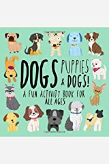 Dogs, Puppies and Dogs!: A Fun Activity Book for Kids and Dog Lovers Paperback