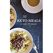 30 Keto Meals in Under 30 Minutes: A Ketogenic Cookbook Filled With 40+ Quick and Easy Recipes (English Edition)
