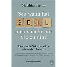 """Seit wann hat """"geil"""" nichts mehr mit Sex zu tun?: 100 deutsche Wörter und ihre erstaunlichen Karrieren"""