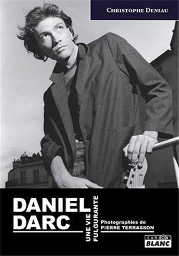 DANIEL DARC Une vie fulgurante