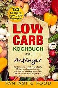 Low Carb Kochbuch für Anfänger 123 Leckere Low Carb Rezepte für Einsteiger...