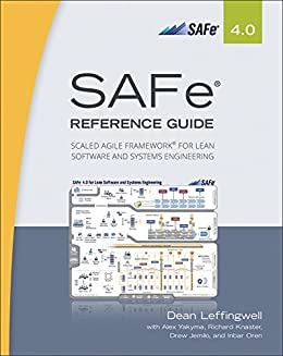 SAFe® 4.0 Reference Guide: Scaled Agile Framework® for Lean Software and Systems Engineering by [Leffingwell, Dean]