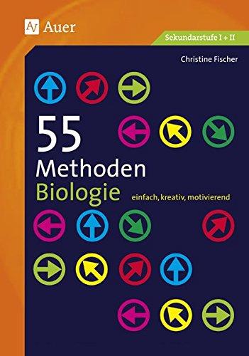 55 Methoden Biologie: einfach, kreativ, motivierend (5. bis 13. Klasse)