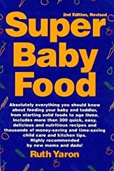Super Baby Food: Absolutely Everything You Should Know About Feeding Your Baby & Toddler from Starting Solid Foods to Age Three Years by Ruth Yaron (1998-01-01)