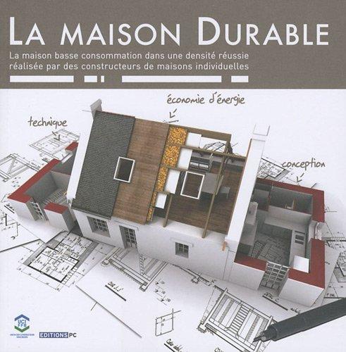 La maison durable: La maison basse consommation dans une densité réussie réalisée par des constructeurs de maisons individuelles par Collectif PC