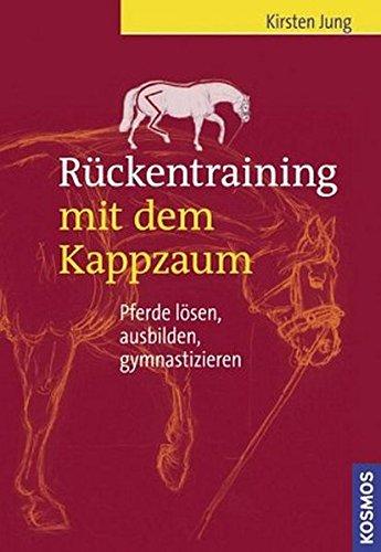 Rückentraining mit dem Kappzaum: Pferde lösen, ausbilden, gymnastizieren