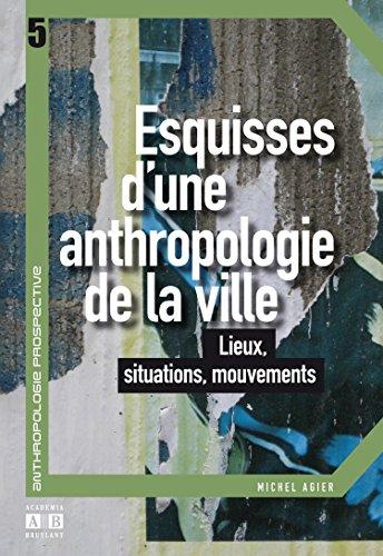 Esquisses d'une anthropologie de la ville : Lieux, situations, mouvements