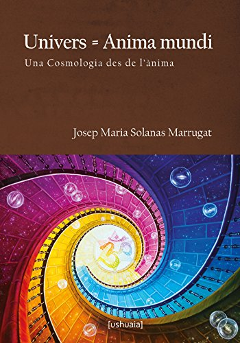 Univers = Anima mundi: Una Cosmologia des de l'ànima (Catalan Edition) por Josep Maria Solanas Marrugat