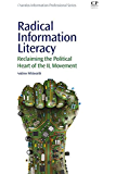 Radical Information Literacy: Reclaiming the Political Heart of the IL Movement (Chandos Information Professional Series)