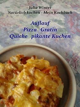 Natürlich kochen - Mein Kochbuch   Auflauf  Pizza  Gratin  Quiche  pikante Kuchen von [Winter, Julia]