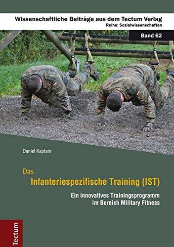 Das Infanteriespezifische Training (IST): Ein innovatives Trainingsprogramm im Bereich Military Fitness (Wissenschaftliche Beiträge aus dem Tectum-Verlag / Sozialwissenschaften, Band 62)