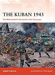 The Kuban 1943: The Wehrmacht's last stand in the Caucasus (Campaign Book 318)