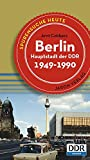 Berlin, Hauptstadt der DDR: Spurensuche heute: Orte, Bauten, Ereignisse 1949 - 1990 (Spurensuche / Orte, Bauten und Ereignisse)