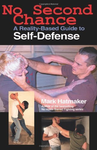 No Second Chance: A Reality-Based Guide to Self-Defense by Mark Hatmaker (2009-02-01)