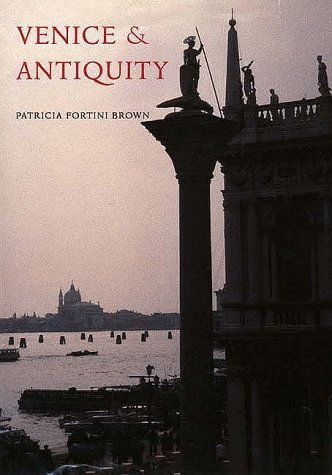 Venice and Antiquity: The Venetian Sense of the Past