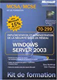 Windows Server 2003 : Implémentation et administration de la sécurité dans un réseau, examen 70-299 (Kit de Formation)