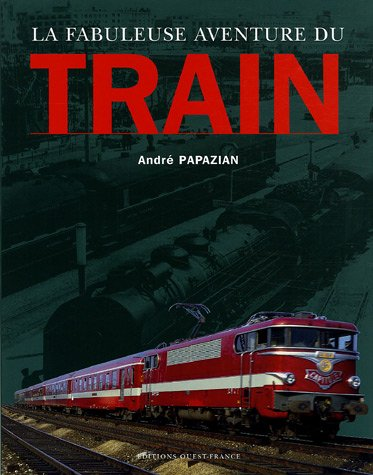 La fabuleuse aventure du train par André Papazian