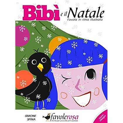Bibì E Il Natale - Favola Illustrata Per Bambini: Fiaba In Rima Illustrata (Bibì E Il Merlo Mario Vol. 4)