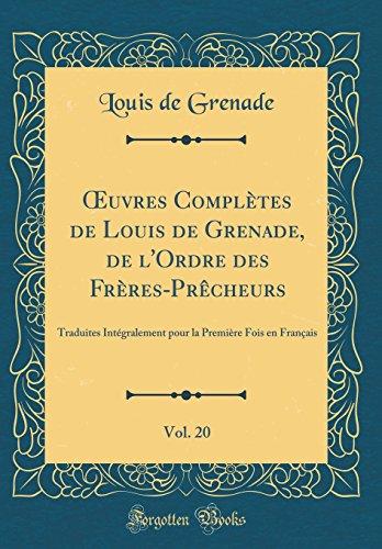 Oeuvres Compltes de Louis de Grenade, de L'Ordre Des Frres-PRCheurs, Vol. 20: Traduites Intgralement Pour La Premire Fois En Franais (Classic Reprint)