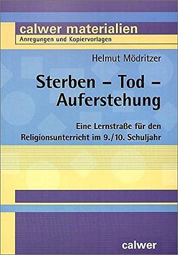 Sterben - Tod - Auferstehung: Eine Lernstraße für den Religionsunterricht im 9./10. Schuljahr (Calwer Materialien)