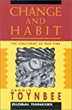 Change and Habit: The Challenge of Our Time (Global Thinkers)