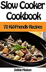 Slow Cooker Cookbook: 70 Kid-Friendly Slow Cooker Recipes (Family Cooking Series Book 10) (English Edition)