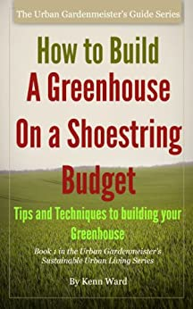How to Build a Greenhouse on a Shoestring Budget (English Edition) par [Ward, Kennon]