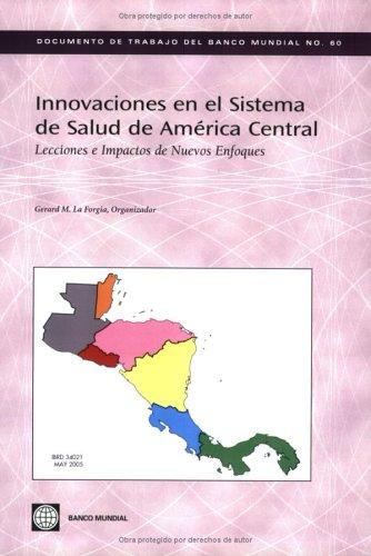 Innovaciones En El Sistema de Salud de America Central: Lecciones E Impactos de Nuevos Enfoques (World Bank Working Papers)