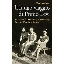 Il lungo viaggio di Primo Levi: La scelta della resistenza, il tradimento, l'arresto. Una storia taciuta (Gli specchi)