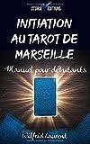 Initiation au Tarot de Marseille: Manuel pour débutants