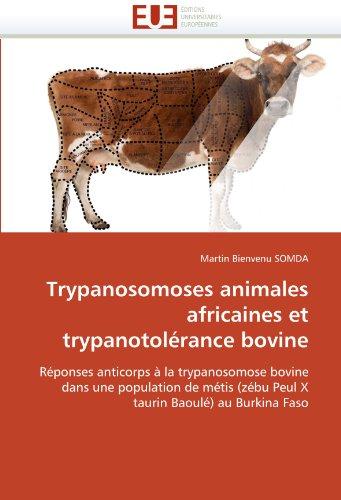 Trypanosomoses animales africaines et trypanotolérance bovine: Réponses anticorps à la trypanosomose bovine dans une population de métis (zébu Peul X taurin Baoulé) au Burkina Faso por Martin Bienvenu SOMDA