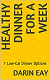 Healthy Dinner for a Week : 7 Low-Cal Dinner Options (Weightloss In A Week Series  Book 5) (English Edition)