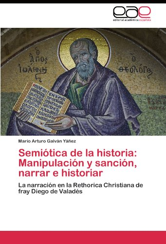 Semiótica de la historia: Manipulación y sanción, narrar e historiar por Galván Yáñez Mario Arturo