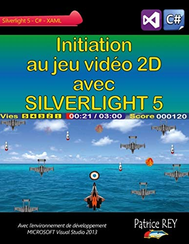 Initiation au jeu video 2D avec SILVERLIGHT 5: Avec Visual Studio 2013