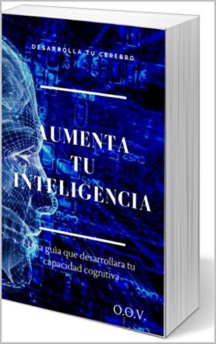 Aumenta Tu Inteligencia Desarrolla Tu Cerebro De Autor Oliver Valdez Descargar Pdf Gratis