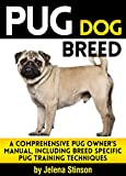 Pug Dog Breed: A Comprehensive Pug Owner's Manual, Including Breed Specific Pug Training Techniques