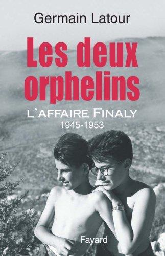 Les deux orphelins : L'affaire Finaly 1945-1953 par Germain Latour