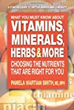 What You Must Know About Vitamins, Minerals, Herbs & More: Choosing the Nutrients