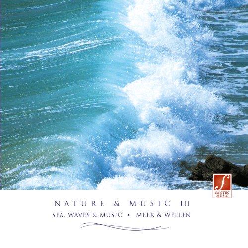 Nature Et Musique III (Nature And Music III) - Musique Relaxante Riche En Bruits De La Nature : Mer, Vagues, Mouettes