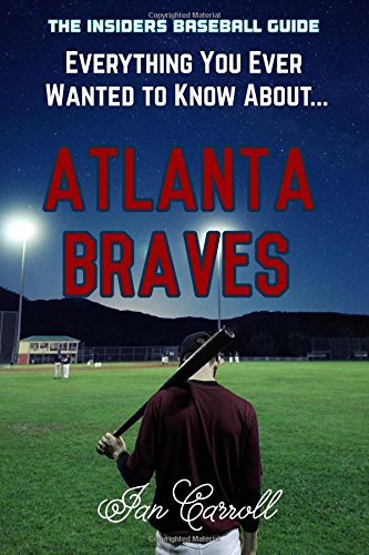 Everything You Ever Wanted to Know About Atlanta Braves por Mr Ian Carroll