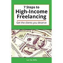 7 Steps to High-Income Freelancing: Get the clients you deserve (English Edition)