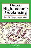 7 Steps to High-Income Freelancing: Get the clients you deserve