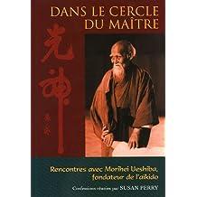 Dans le cercle du maître : Rencontres avec Morihei Ueshiba, fondateur de l'aïkido