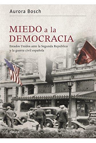 Miedo a la democracia: Estados Unidos ante la Segunda República y la guerra civil española por Aurora Bosch