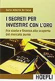 I segreti per investire con l'oro. Fra storia e finanza alla scoperta del mercato aureo