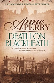 Death On Blackheath (Thomas Pitt Mystery, Book 29): Secrecy, betrayal and murder on the streets of Victorian London (Charlotte & Thomas Pitt series) by [Perry, Anne]