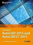 AutoCAD 2015 und AutoCAD LT 2015: Das offizielle Trainingsbuch