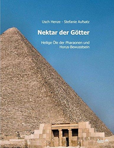 Nektar der Götter: Heilige Öle der Pharaonen und Horus-Bewusstsein