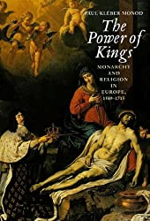 The Power of Kings: Monarchy and Religion in Europe, 1589-1715