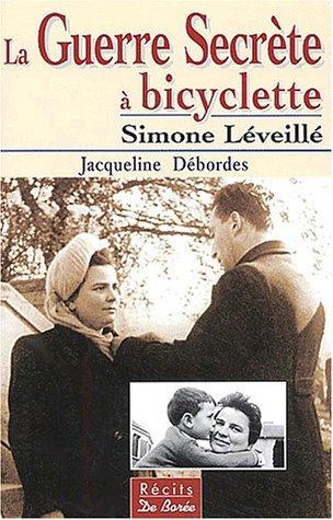 La Guerre Secrète à bicyclette, Tome 3 : Simone Léveillé par Jacqueline Débordes
